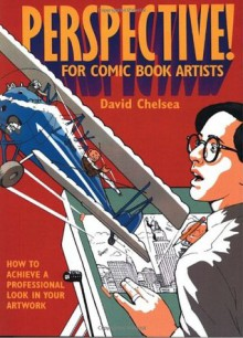 Perspective! for Comic Book Artists: How to Achieve a Professional Look in your Artwork - David Chelsea