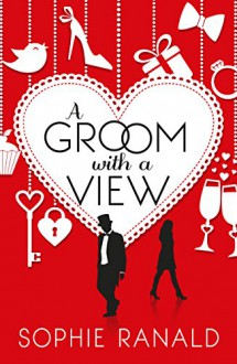 A Groom With a View: Romantic Comedy with a Sting in the Tail... - Sophie Ranald