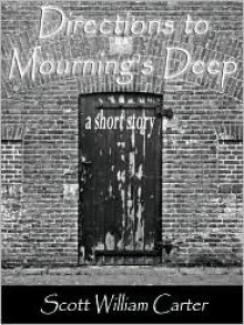 Directions to Mourning's Deep - Scott William Carter