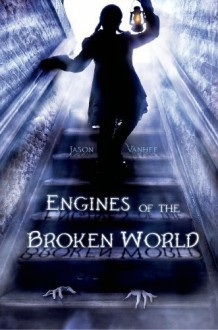 Engines of the Broken World - Jason Vanhee
