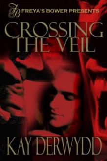 Crossing The Veil - Kay Derwydd