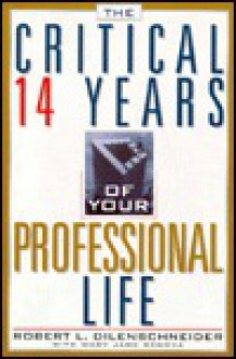 The Critical 14 Years of Your Professional Life - Robert Dilenschneider, Mary Genova