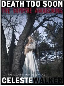 Death Too Soon (The Vampire Awakening) - Celeste Walker