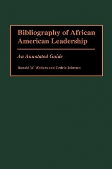 Bibliography of African American Leadership: An Annotated Guide (Bibliographies and Indexes in Afro-American and African Studies) - Ronald W. Walters, Cedric Johnson