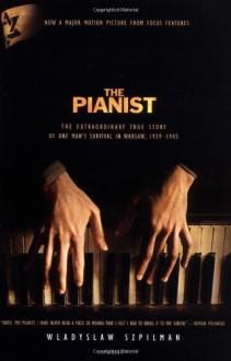 The Pianist: The Extraordinary True Story of One Man's Survival in Warsaw, 1939-1945 - Władysław Szpilman