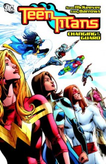 Teen Titans, Vol. 10: Changing of the Guard - Sean McKeever, Eddy Barrows, Ruy Jose