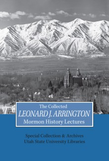 Collected Leonard J Arrington Mormon History Lectures - Usu Special Collections Special