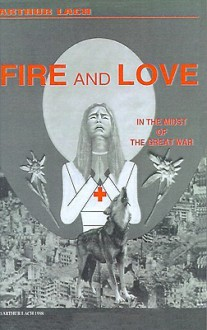 Fire and Love: In the Midst of the Great War - Arthur Lach, Victor Giraud