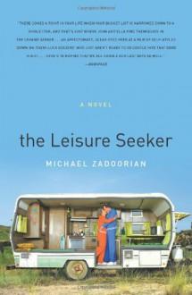 The Leisure Seeker: A Novel - Michael Zadoorian