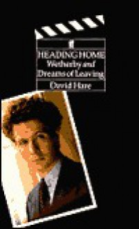Three Screenplays: Heading Home / Wetherby / Dreams of Leaving - David Hare