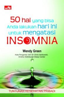50 hal yang bisa Anda lakukan hari ini untuk mengatasi: Insomnia (Kesehatan) - Wendy Green