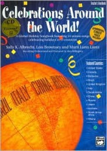 Celebrations Around the World!: A Global Holiday Songbook Featuring 14 Unison Songs Celebrating Holidays in 13 Countries, Book & CD - Lois Brownsey, Marti Lunn Lantz