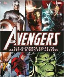 The Avengers: The Ultimate Guide to Earth's Mightiest Heroes - Scott Beatty, Alan Cowsill, Alastair Dougall