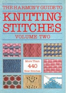 The Harmony Guide to Knitting Stitches, Volume Two (2): More Than 440 New Stitches - Harmony Guides
