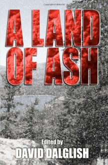 A Land of Ash - David Dalglish, David McAfee, John Fitch V., Daniel Arenson, Robert J. Duperre, Mike Crane