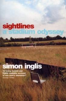 Sightlines: A Stadium Odyssey - Simon Inglis
