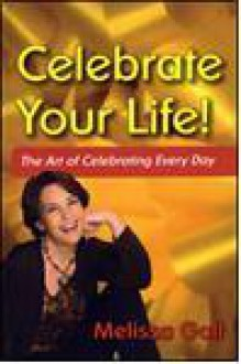 Celebrate Your Life! The Art of Celebrating Every Day - Melissa Galt, Zuzana Urbanek
