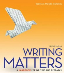 Writing Matters: A Handbook for Writing and Research (Comprehensive Edition with Exercises) - Rebecca Moore Howard