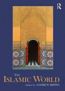 The Islamic World - Andrew Rippin