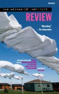Mechanics Institute Review: Issue 6 - Chimamanda Ngozi Adichie, Peter Ho Davies, Jean McNeil, Russell Celyn Jones, Richard Milward
