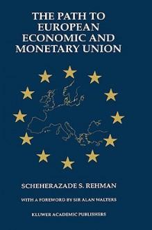 The Path to European Economic and Monetary Union - Scheherazade S. Rehman