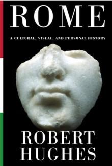 Rome: A Cultural, Visual, and Personal History - Robert Hughes