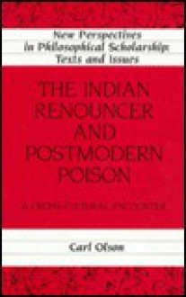 The Indian Renouncer and Postmodern Poison: A Cross-Cultural Encounter - Carl Olson