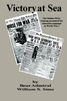 Victory at Sea - William Sowden Sims, Burton J. Hendrick