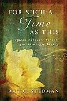 For Such a Time as This: Secrets of Strategic Living from the Book of Esther - Ray C. Stedman
