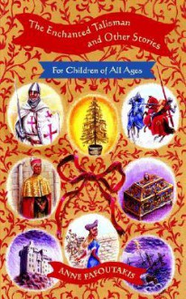 The Enchanted Talisman and Other Stories for Children of All Ages - Anne Fafoutakis