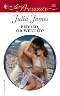 Bedded, Or Wedded? - Julia James