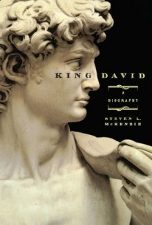 King David: A Biography - Steven L. McKenzie