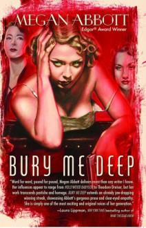 Bury Me Deep: A Novel - Megan Abbott