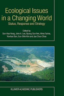 Ecological Issues in a Changing World: Status, Response and Strategy - Sun-Kee Hong