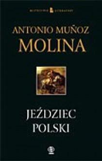 Jeździec polski - Antonio Muñoz Molina, Wojciech Charchalis
