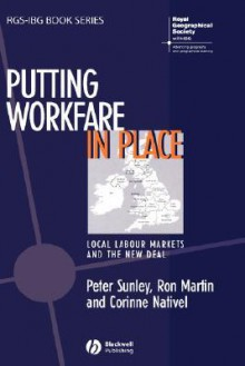 Putting Workfare in Place: Local Labour Markets and the New Deal - Peter Sunley