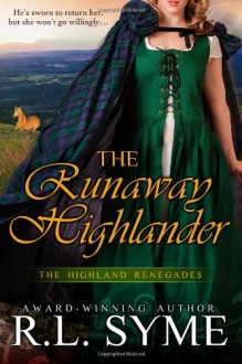 The Runaway Highlander (The Highland Renegades) - R. L. Syme