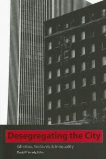 Desegregating the City: Ghettos, Enclaves, and Inequality - David P. Varady