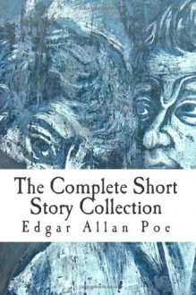 Edgar Allan Poe: The Complete Short Story Collection - Edgar Allan Poe