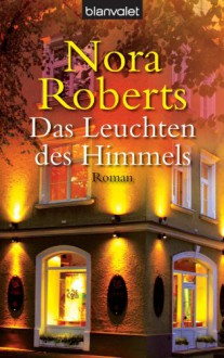 Das Leuchten des Himmels: Roman (German Edition) - Elfriede Peschel, Nora Roberts