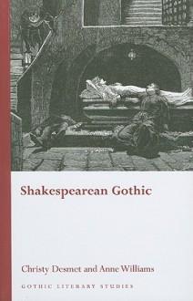 Shakespearean Gothic - Christy Desmet, Anne Williams