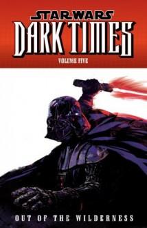 Star Wars: Dark Times Volume 5-Out of the Wilderness - Randy Stradley, Doug Wheatley, Dan Jackson, Pablo Correa