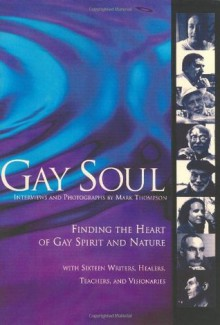Gay Soul: Finding the Heart of Gay Spirit and Nature - Mark Thompson