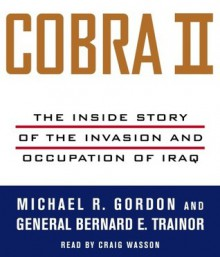 Cobra II: The Inside Story of the Invasion and Occupation of Iraq (Audio) - Bernard E. Trainor, Michael R. Gordon, Craig Wasson