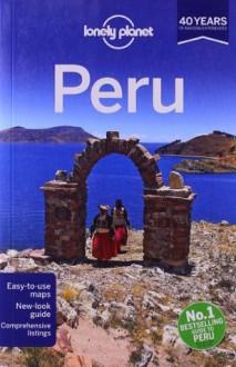 Lonely Planet Peru (Travel Guide) - Carolyn McCarthy, Luke Waterson, Brendan Sainsbury, Kevin Raub, Carolina A. Miranda