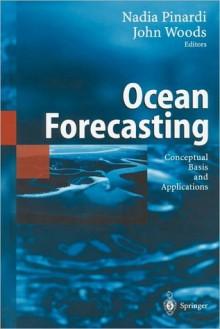 Ocean Forecasting: Conceptual Basis and Applications - N. Pinardi, John Woods