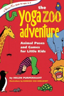 The Yoga Zoo Adventure: Animal Poses and Games for Little Kids - Helen Purperhart, van Amelsfort Barbara
