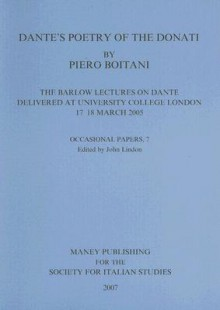 Dante's Poetry of the Donati: The Barlow Lectures on Dante Delivered at University College London, 17-18 March 2005 - Piero Boitani