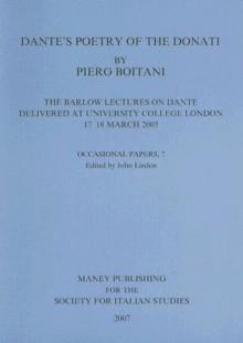 Dante's Poetry of the Donati: The Barlow Lectures on Dante Delivered at University College London, 17-18 March 2005 - Piero Boitani