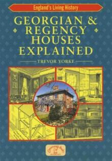 Georgian & Regency Houses Explained (England's Living History) - Trevor Yorke